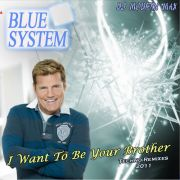 YS357M BLUE SYSTEM - I Want To Be Your Brother (Techno Remixes 2011)