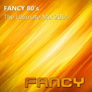 YS597A FANCY - Fancy 80's (The Ultimate Mix 2014)
