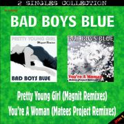 YS495SS BAD BOYS BLUE - Pretty Young Girl (Magnit Remixes) & You're A Woman (Matees Project Remixes)